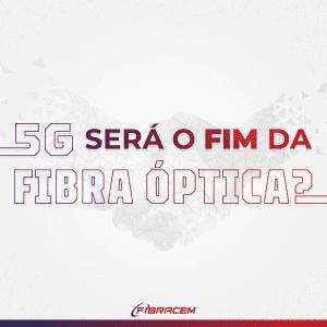 5g será o fim da fibra óptica?
