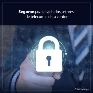 Segurança, a aliada dos setores de data center e telecomunicações