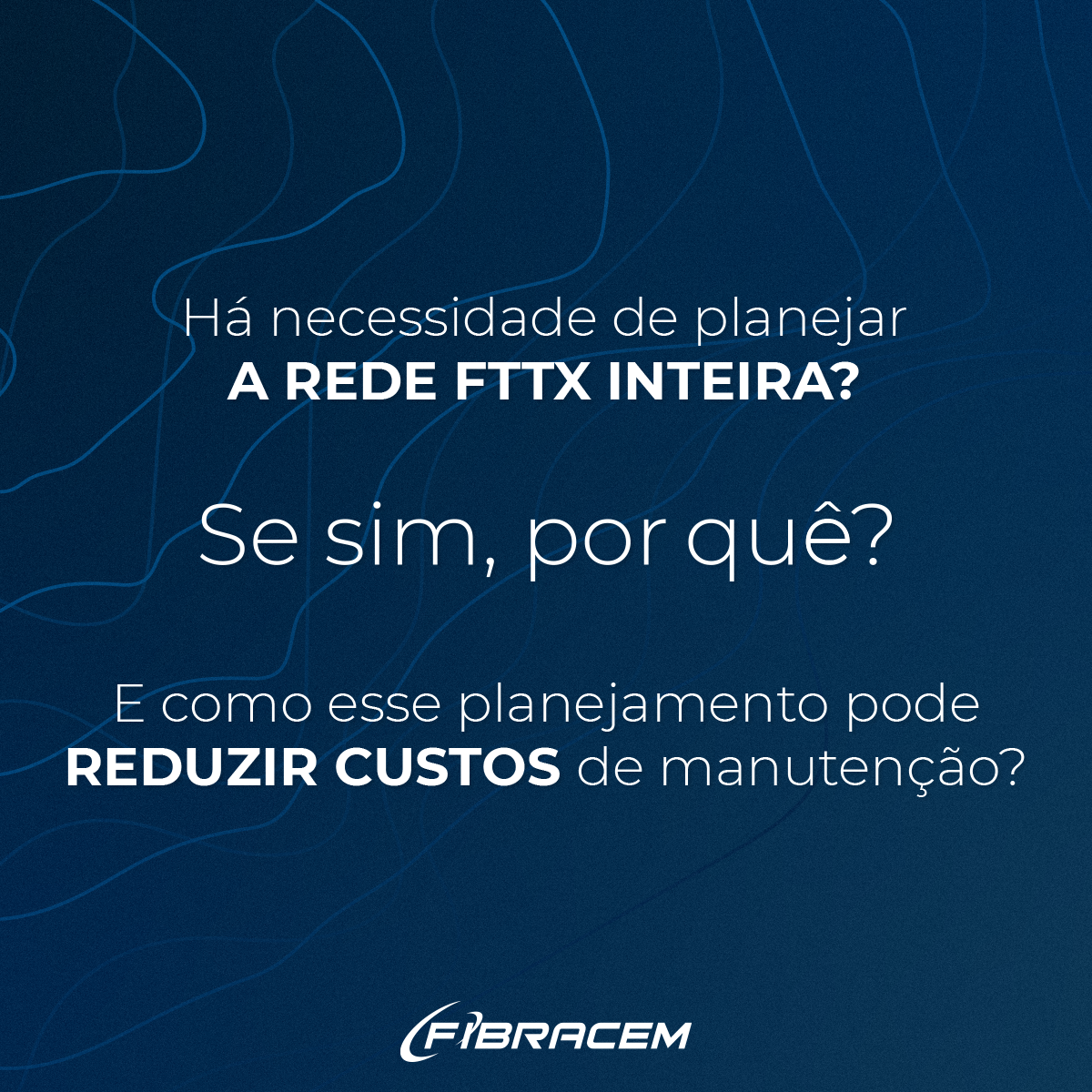 Há necessidade de planejar a rede FTTX inteira? E como esse planejamento pode reduzir custos de manutenção?